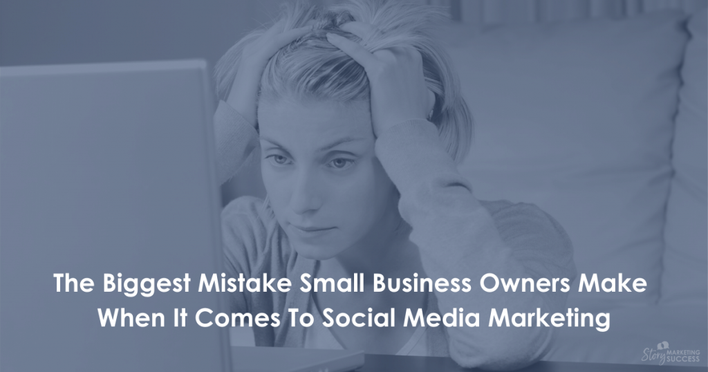 The Biggest Mistake Small Business Owners Make When It Comes To Social Media Marketing